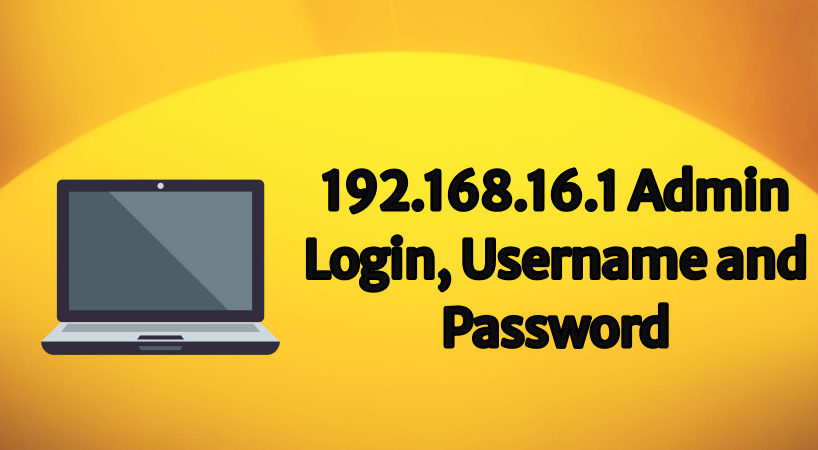 192.168.16.1 Admin Login, Username and Password